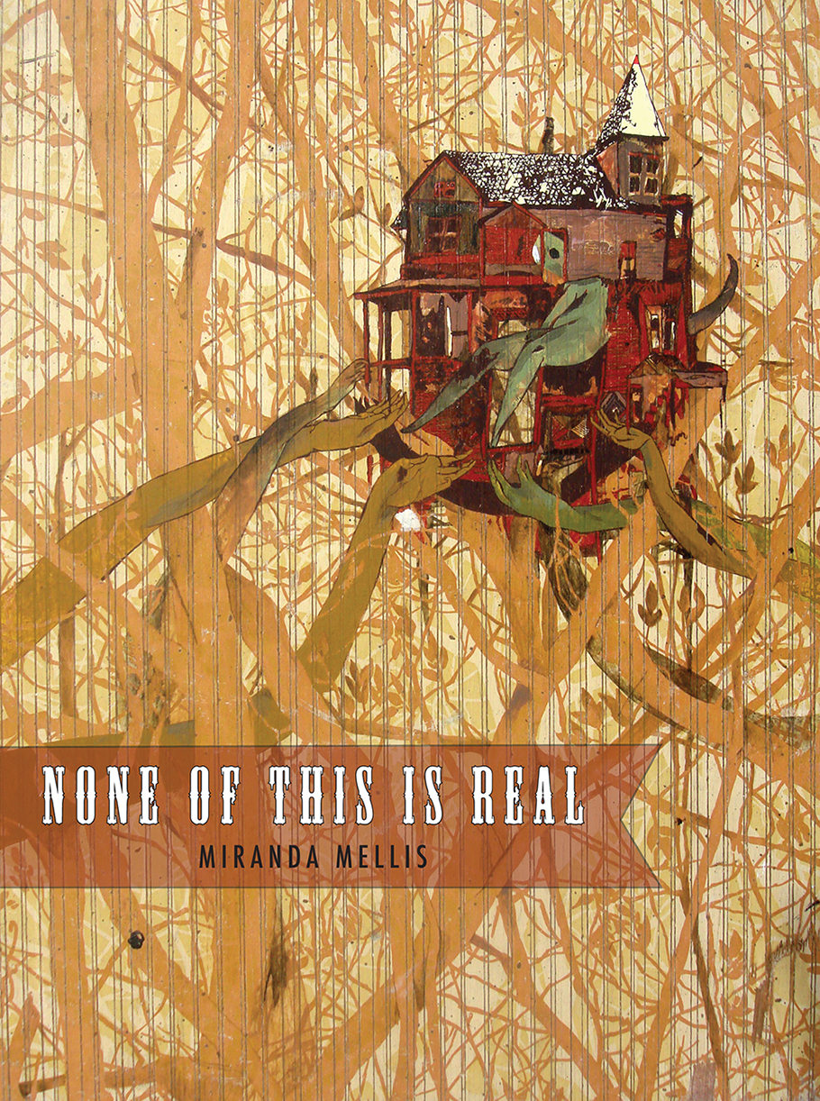 None of This Is Real by Miranda Mellis